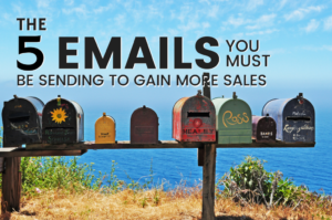 Email Marketing - The 5 Emails You Must Be Sending To Gain More Sales