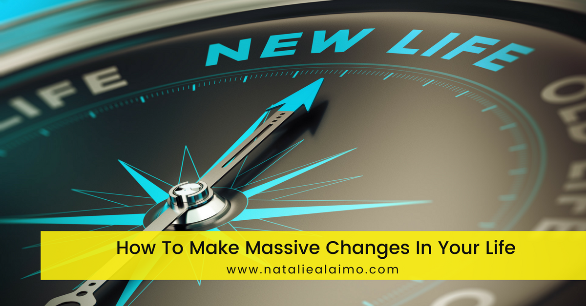 How to Make Massive Changes In Your Life
