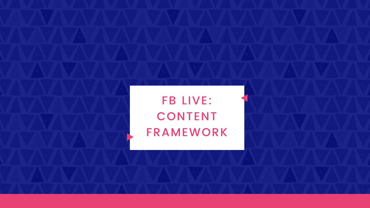 FB Live: Content Framework